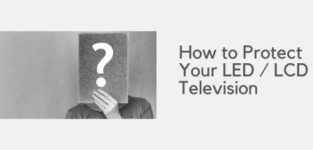 How to Protect Your LED / LCD Television