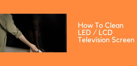 How To Clean LED TV Screen