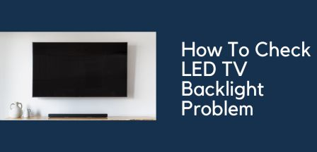 How to Check LED TV Backlight Problem